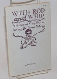 With Rod and Whip: a history of flagellation among different nations
