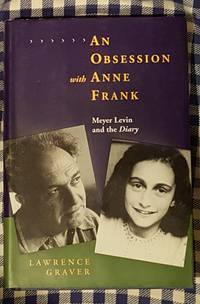 An Obsession with Anne Frank: Meyer Levin and the Diary