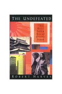 The Undefeated: The Rise, Fall And Rise Of Modern Japan