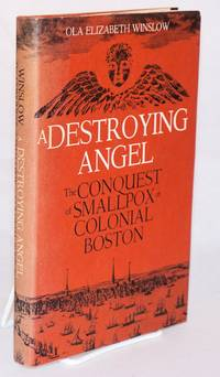 A Destroying Angel: The Conquest of Smallpox in Colonial Boston by  Ola Elizabeth Winslow - Hardcover - 1974 - from Bolerium Books Inc., ABAA/ILAB and Biblio.com