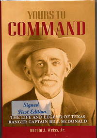 YOURS TO COMMAND. The Life and Legend of Texas Ranger Captain Bill  McDonald.