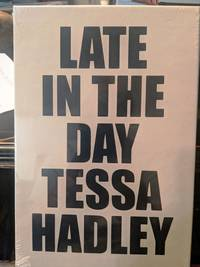 LATE IN THE DAY by Tessa Hadley - 2019
