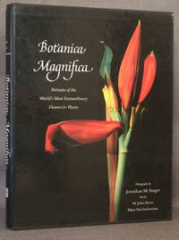 BOTANICA MAGNIFICA: PORTRAITS OF THE WORLD'S MOST EXTRAORDINARY FLOWERS & PLANTS