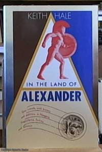 In the Land of Alexander; Gay Travels, With History and Politics, in Hungary, Yugoslavia, Turkey,...