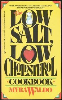 LOW SALT, LOW CHOLESTEROL COOKBOOK Over 300 Delicious, Kitchen-Tested Recipes for New Health and Beauty, Waldo, Myra