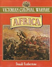 Victorian Colonial Warfare: Africa, 1842-1902
