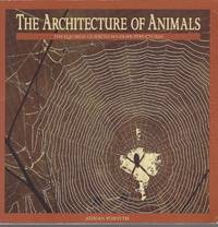 Architecture Of Animals, The  The Equinox Guide to Wildlife Structures