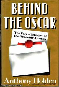 Behind the Oscar: The Secret History of the Academy Awards by Anthony Holden - First Printing - 1993 - from Ayerego Books (IOBA) (SKU: 32211)