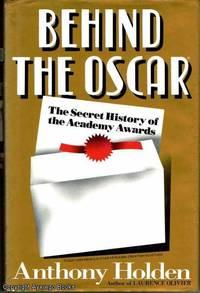 Behind the Oscar: The Secret History of the Academy Awards