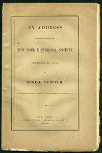 An Address Delivered before the New York Historical Society, February 23, 1852, by Daniel Webster