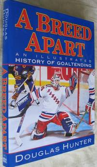 A Breed Apart : An Illustrated History of Goaltending