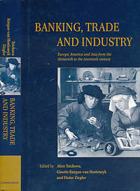 Banking, Trade and Industry. Europe, America and Asia from the Thirteenth to the Twentieth Century
