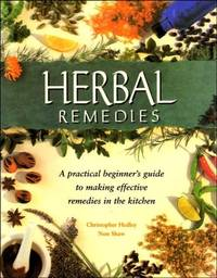 Herbal Remedies: A practical beginner's guide to making effective remedies in the kitchen