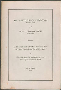 The Trinity Church Association, Founded 1879, and Trinity Mission House 1876-1956: An Historical Study of Urban Missionary Work at Trinity Church in the City of New York