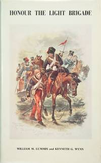 Honour the Light Brigade: a Record of the Services of Officers, Non-Commissioned Officers and Men of the Five Light Cavalry Regiments, Which Made Up From September 1854 to the End of the War