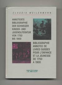 Annotierte Bibliographie Der Schweizer Kinder- Und Jugendliteratur Von  1750 Bis 1900; Bibliographie Annotée De Livres Suisse Pour L'enfance Et La  Jeunesse De 1750 À 1900