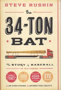 image of The 34-Ton Bat The Story of Baseball As Told through Bobble Heads, Cracker  Jacks, Jock Straps, Eye Black, and 375 Other Strange and Unforgettable  Objects