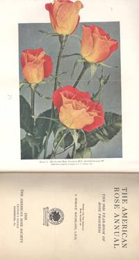 The American Rose Annual, the 1928 Year-Book of Rose Progress. [Monterey's Municipal Rose-Garden; Rose In Wisconsin; Iowa; Minnesota; Wyoming; North Dakota; Manitoba; Saskatchewan; Kansas City; Texas; Australia; Brazil; Mexican Coast]