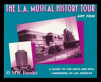The L. A. Musical History Tour : a Guide to the Rock and Roll Landmarks of Los Angeles / Art Fein