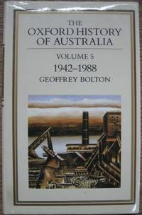 The Oxford History of Australia. Volume 5: 1942-1988, the Middle Way. by  Geoffrey BOLTON - Hardcover - 1990 - from Astrolabe Booksellers and Biblio.com.au