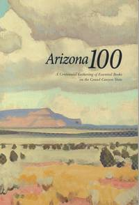 Arizona 100--A Centennial Gathering of Essential Books on the Grand Canyon  State