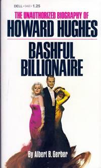Bashful Billionaire: The Unauthorized Biography of Howard Hughes