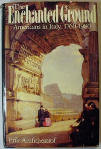 Enchanted Ground: Americans in Italy, 1760-1980