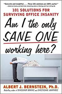 Am I The Only Sane One Working Here?: 101 Solutions for Surviving Office Insanity Paperback –...