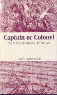 Captain or Colonel: The Soldier in Milton's Life and Art