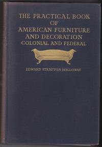 The Practical Book of American Furniture and Decoration Colonial & Federal