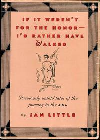 If It Weren't for the Honor-I'd Rather Have Walked: Previously Untold Tales of the Journey to the ADA. Signed and inscribed by Jan Little.