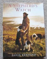 A Shepherd\'s Watch. Through the Seasons with One Man and His Dogs