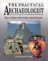 The Practical Archaeologist : How We Know What We Know About the Past
