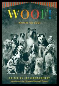 WOOF - Writers on Dogs by  Lee (editor) (introduction by Elizabeth Marshall Thomas) (Abigail Thomas; Anna Keesey; Rick Bass; Chris Adrian; Jim Shepard; Antonya Nelson; Denis Johnson; Robin Romm; Tom Grimes; Mary Otis; Paul Winner; Yannick Murphy; Barry Hannah) Montgomery - First Edition - 2008 - from W. Fraser Sandercombe and Biblio.com