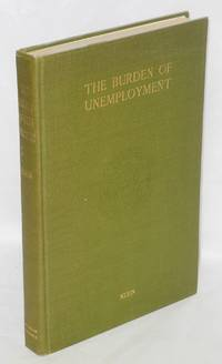 image of The burden of unemployment; a study of unemployment relief measures in fifteen American cities, 1921-1922