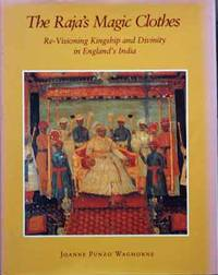 The Raja's Magic Clothes__Re-Visioning Kingship and Dvinity in England's India