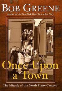 Once upon a Town : The Miracle of the North Platte Canteen by Bob Greene - Paperback - 2002 - from ThriftBooks and Biblio.com