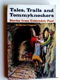 Tales, Trails, and Tommyknockers: Stories from Colorado\'s Past