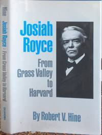 Josiah Royce. From Grass Valley to Harvard by HINE Robert V - First edition. Oklahoma Western Biographies Series, Volume 4 - (1992) - from Randall House Rare Books and Biblio.com