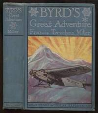 BYRD'S GREAT ADVENTURE. With the Complete Story of All Polar Explorations  For One Thousand Years. With Forewords by General A. W. Greely and Dr.  Henry Fairfield Osborn. The Flight to Conquer the Ends of the Earth.