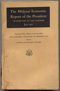 The Midyear Economic Report of the President: Transmitted to the Congress July 23, 1951, Together With a Report to the President The Economic Situation at Midyear 1951