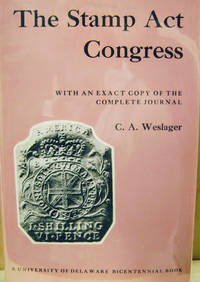 The Stamp Act Congress:  With an Exact Copy of the Complete Journal