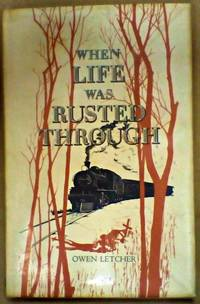 WHEN LIFE WAS RUSTED THROUGH: a tale of Northern Rhodesia and of Beira and Mashonaland railways.