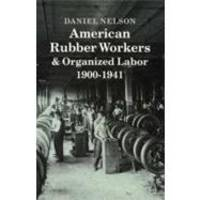 American Rubber Workers & Organized Labor, 1900-1941 (Princeton Legacy Library) by Daniel Nelson - 1988-07-21 - from Books Express and Biblio.com