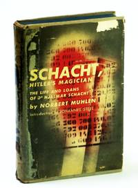 Schacht: Hitler's magician,: The life and loans of Dr. Hjalmar Schacht,