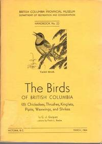 image of The Birds of British Columbia (8) Chickadees, Thrushes, Kinglets, Pipits, Waxwings, and Shrikes-Handbook No. 22