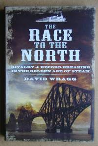 The Race to the North: Rivalry and Record-Breaking in the Golden Age of Steam.
