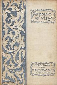 My Point of View: Representative Selections from the Works of Henry Drummond by  Henry Drummond - Hardcover - 1892 - from Kayleighbug Books and Biblio.com