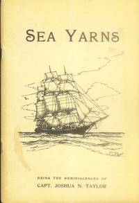 image of Sea Yarns; Being the Reminiscences of Capt. Joshua N. Taylor