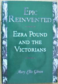 Epic Reinvented. Ezra Pound and the Victorians